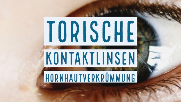Torische Kontaktlinsen – Linsen bei Hornhautverkrümmung